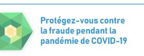 Protegez-vous contre la fraude pendant la pandemie de COVID-19